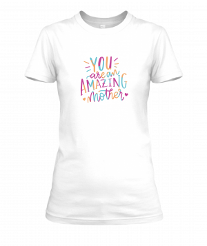 you are an amazing mother tee white
